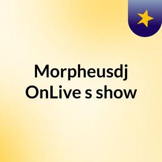 Morpheusdj OnLive's show