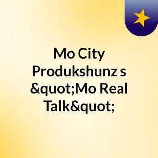 "Mo City Produkshunz's ""Mo Real Talk"""