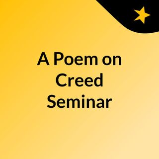 A Poem on Creed Seminar