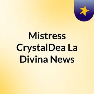 Mistress CrystalDea La Divina News