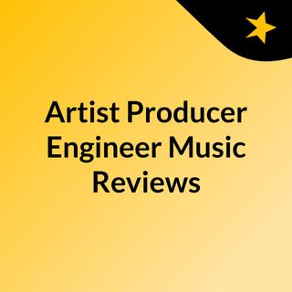Artist, Producer, Engineer Music Reviews
