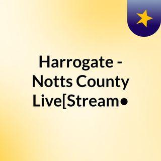 Harrogate - Notts County Live[Stream•