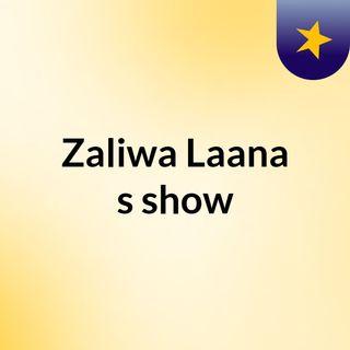 Zaliwa Laana's show