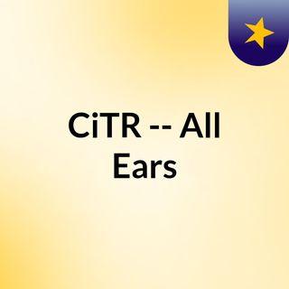 CiTR -- All Ears
