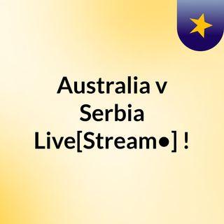 Australia v Serbia Live[Stream•]?!