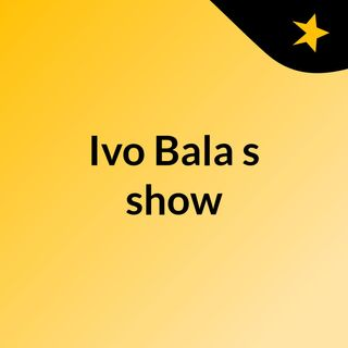 Ivo Bala's show