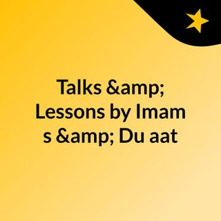 Talks & Lessons by Imam's & Du'aat