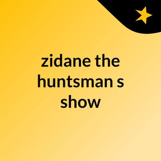 Episode 20 - zidane the huntsman's show