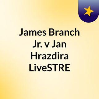 James Branch Jr. v Jan Hrazdira LiveSTRE