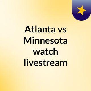 Atlanta vs Minnesota watch livestream