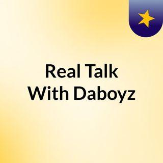 Real Talk With Daboyz
