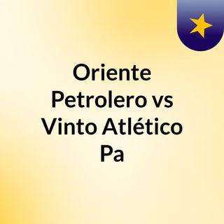 Oriente Petrolero vs Vinto Atlético Pa