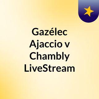 Gazélec Ajaccio v Chambly LiveStream