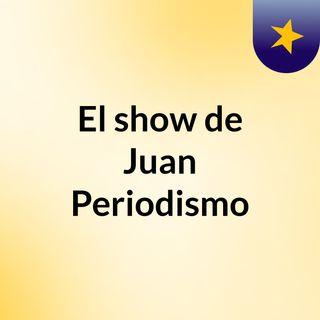 El show de Juan Periodismo