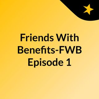 Friends With Benefits-FWB Episode 1