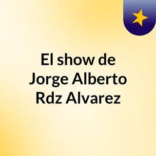 Episodio 10 - El show de Jorge Alberto Rdz Alvarez