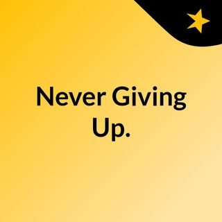 Never Giving Up.