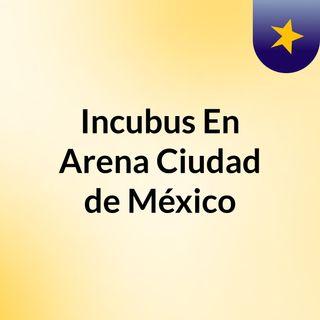 Incubus En  Arena Ciudad de México