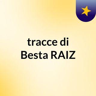 tracce di Besta RAIZ