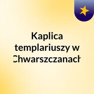 Kaplica templariuszy w Chwarszczanach