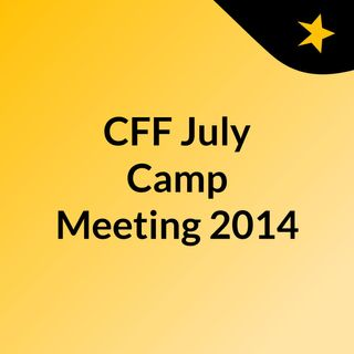 CFF July Camp Meeting 2014