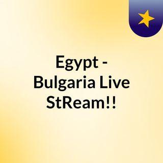 Egypt - Bulgaria Live'StReam!!