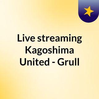 Live streaming Kagoshima United - Grull