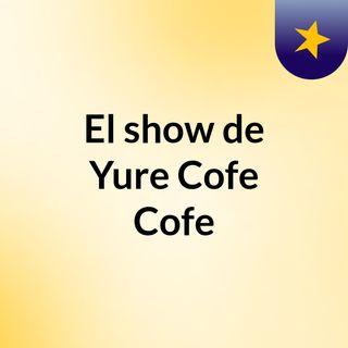El show de Yure Cofe Cofe