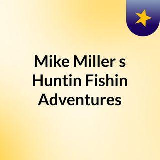 Mike Miller's Huntin & Fishin Adventures