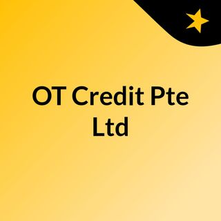 Fast Approval Business Term Loan in Singapore - OT Credit Pte Ltd