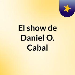 El show de Daniel O. Cabal