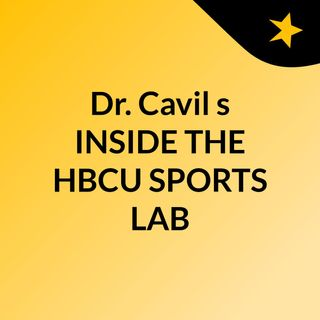 Episode 65 - Dr. Cavil's 'INSIDE THE HBCU SPORTS LAB'