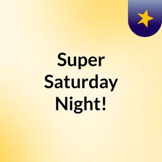 Super Saturday Night!