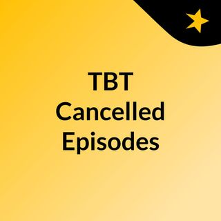 15/07/2018 - Cancelled Episode
