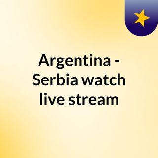 Argentina - Serbia watch live stream