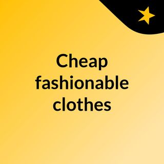 Cheap fashionable clothes