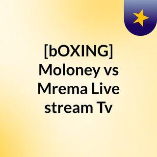 [bOXING] Moloney vs Mrema Live stream Tv