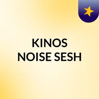 Episode1 - Kinos NOISE SESH