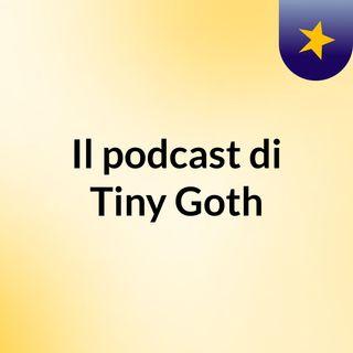 Il podcast di Tiny Goth
