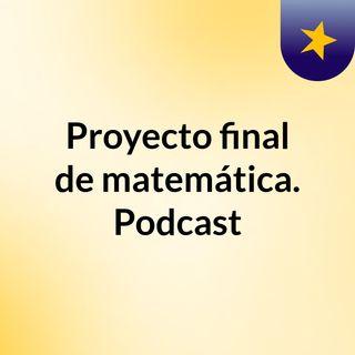 Proyecto final de matemática. Podcast