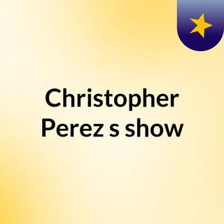 Christopher Perez's show