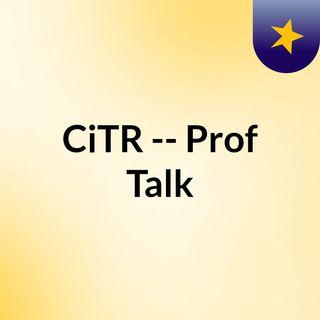 CiTR -- Prof Talk