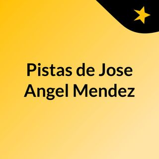 Pistas de Jose Angel Mendez