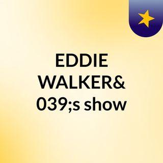 EDDIE WALKER's show