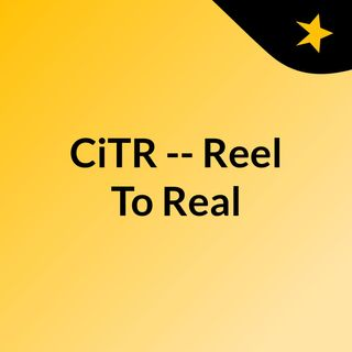 CiTR -- Reel To Real