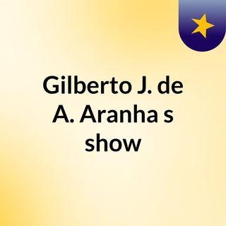 Episódio 1 - Gilberto J. de A. Aranha's show