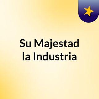 Su Majestad la industria