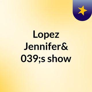 Lopez Jennifer's show