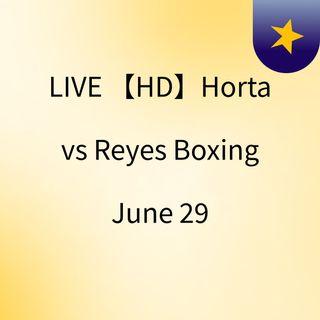 LIVE 【HD】Horta vs Reyes Boxing June 29