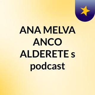 ANA MELVA ANCO ALDERETE's podcast